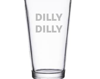 DILLY DILLY - Laser Etched Glassware