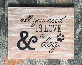 """Quote Canvas/ """"All you need is love & a dog""""/ Christmas Gift/ Ready to ship!/ 11""""x14"""""""