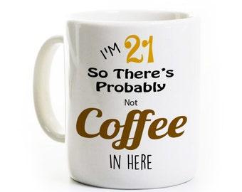 21ème anniversaire cadeau une tasse de café - probablement pas café - alcool bière Vodka - 21 ans ancien Mug