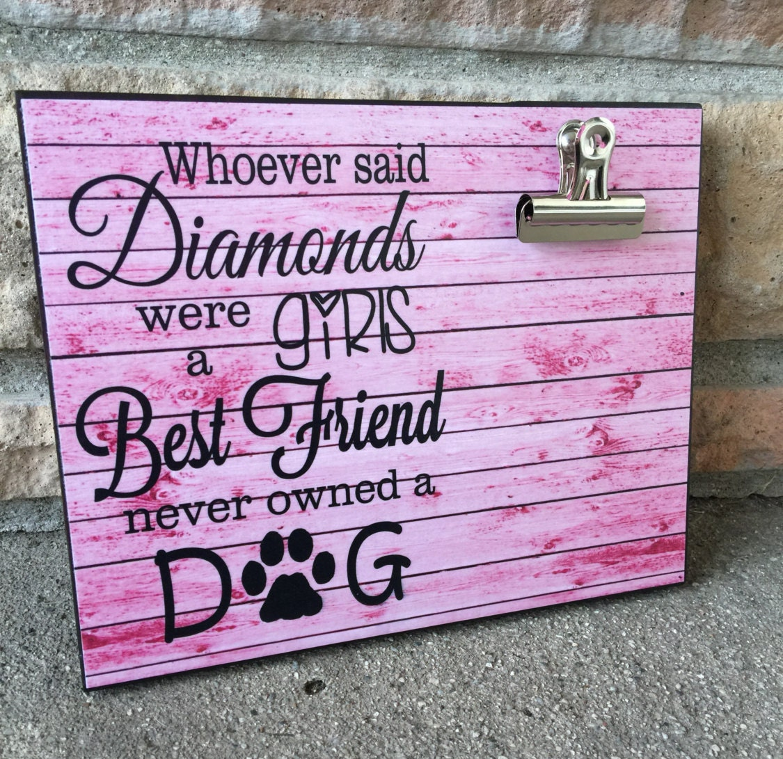 Pet picture frame whoever said diamonds were a girls best friend pet picture frame whoever said diamonds were a girls best friend never owned a dog dog lover gift for her 8x10 photo board clip display jeuxipadfo Image collections