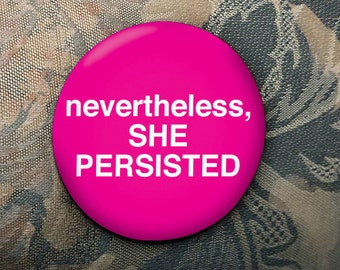 Nevertheless, She Persisted button  -  pink