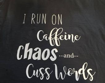 I Run On Caffeine, Chaos and Cuss Words. Women's TShirt