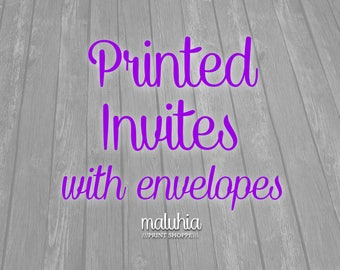 PRINTED Invitations on 4x6 or 5x7 MATTE or GLOSSY paper with 5x7 Envelopes