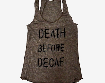 Coffee Tank Top -  Death Before Decaf print on Brown Racerback Tank top - (Sizes S, M, L)