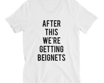 RESERVED 8 V-NECK Shirts: After This We're Getting BEIGNETS Unisex fit T-Shirt - Bridesmaid Getting Ready Outfit - Bride - Robe - gifts