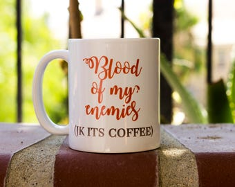 Blood of enemies Coffee Mug, funny mug, gift for her