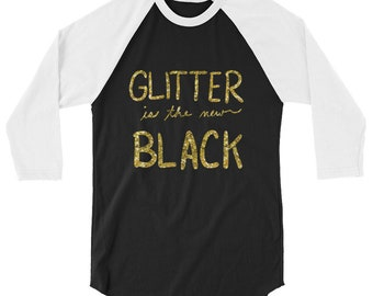 """Glitter is the new Black"""" 3/4 sleeve raglan shirt - T-Shirt for Crafters - Modest Top"""
