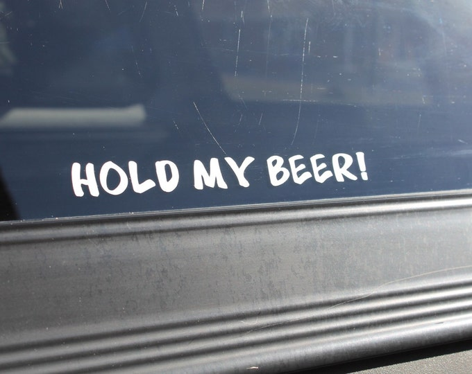 Decal Hold my beer, funny vinyl decal, hold my beer sticker, southern redneck decal, hold my beer decal