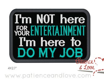 1 Patch, Sew-on, 4x2.7 inch, I'm not here for your entertainment, I'm here to do my job, custom embroidered patch