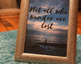 "Framed ""Not all who wonder are lost"""