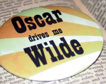 OSCAR drives me WILDE - Bibliophile Pin / Oscar Wilde / Bookish Button / Book Lover Gift / Book Humor / Oscar Wilde Pin / Bookworm Gift