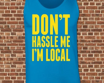 I'M LOCAL Mens Tank Top - all sizes available - funny bill murray spring break vacation party don't hassle me vintage muscle tee UG602
