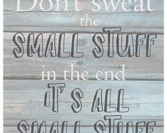 """Don't sweat the small stuff.  In the end it's all small stuff - Wash out Grey background 10"""" x 12"""" Wall Art Home Decor"""