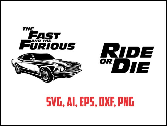 Famous Fast and furious , Ride or Die svg, eps, ai, dxf, png. INSTANT  FY85