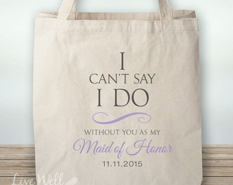 I can't say I do without you - Maid of Honor Wedding Tote - Bridal Bag Wedding Tote Bag - Maid of Honor Gift - Custom Color Date Tote Bag