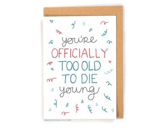 Funny birthday card, too old to die young, greetings card, friend brother sister mum mother dad happy birthday celebration gift present