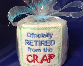 "Adult Humor Machine Embroidered gag gift for the ""Officially Retired from the Crap"", Toilet Paper."