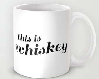 This Is Whiskey Mug Funny Coffee Mug Alcohol Gift Coffee Cup Quote Ceramic Mug Coworker Gift Coffee Mugs with Sayings