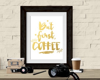 But First Coffee-Gold-8x10 and 5x7 instant download printable art-DIY gift for coffee lovers, coworkers, and students