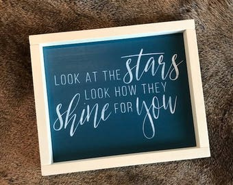 Look At The Stars, Look How They Shine For You Sign- Modern Sign, Rustic Sign