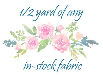 1/2 Yard of Any In-Stock Fabric