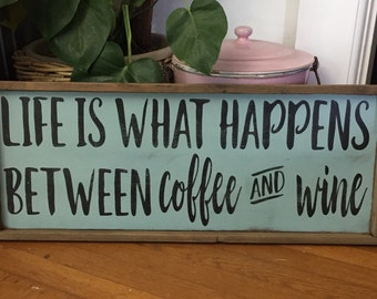 Life is what happens between coffee and wine.