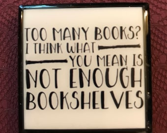 """2"""" Magnet """"Too Many Books? I think what you mean is not enough bookshelves."""""""