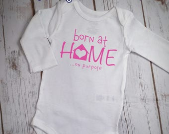 Born At Home On Purpose Bodysuit, Born At Home Bodysuit, Homebirth Bodysuit, Home Birth Bodysuit, Midwifery Bodysuit, Midwife Bodysuit