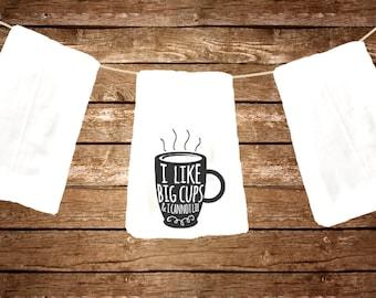 Funny flour sack dish towel I like big cups coffee gift