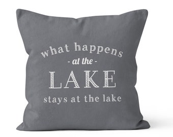 45 colors What Happens At The Lake Stays At The Lake Pillow cover, lake house gift, lake house decor, lake house pillow cover, hostess gift