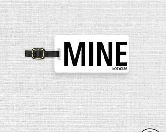 Luggage Tag MINE Luggage Tag Personalized MINE not yours Funny Luggage Tag - Single Tag