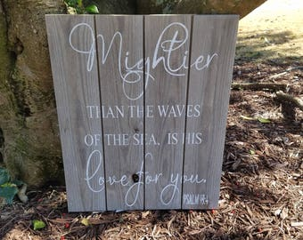Mightier than the waves of the sea is his love for you. PSALMS
