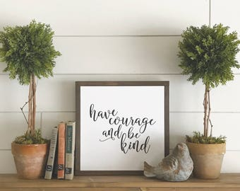 Have Courage and Be Kind Wood Sign - Papered Wood Sign - Rustic Home Decor - Farmhouse Decor