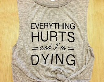 Everything hurts and I'm dying workout tank / women's tank / women's workout tank / muscle tee / gym tank / cute workout shirt / graphic tee