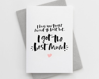 Happy Mother's Day Card - Simple Mother's Day Card - Calligraphy Card For Mum - I Got The Best Mum Card - Funny Mother's Day Card - Mum Card