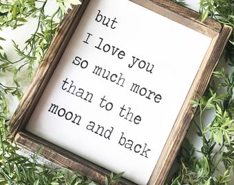 But i love you so much more than to the moon and back painted sign - framed sign - farmhouse sign- qoute sign - black and white