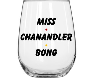 Miss Chanandler Bong - Friends TV Show - 1 Glass.