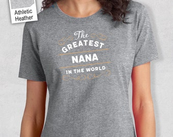 Greatest Nana, Nana Gift, Nana T-shirt, World's Greatest Nana Shirt, Gift For Nana, Nana T Shirt