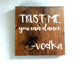 trust me you can dance vodka sign, voda sign, funny sign, quote sign, gifts for him, man cave sign, drinking sign
