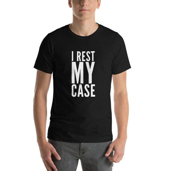 Attorney Funny T-Shirt I rest my case Unisex T-Shirt Gift for Lawyer Retirement Humor