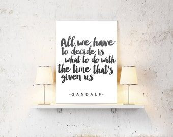 Printable Lord of the rings poster // Gandalf Quote // Time that's given us