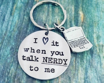 Nerdy Gift - I love it when you talk Nerdy to me - Nerd Guy Gift - Computer Geek Gift - Punny Key Chain - Laptop Keychain - Hand Stamped