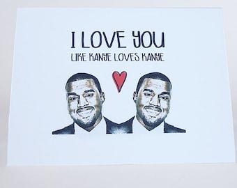 Funny Kanye West I Love You Card \\  I Love You Like Kanye Loves Kanye \\ Celebrity \\ heart \\ greeting card \\ paper goods \\ KimK \\ LOVE