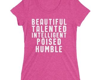 Beautiful Talented Intelligent Poised Humble -- Ladies' short sleeve t-shirt