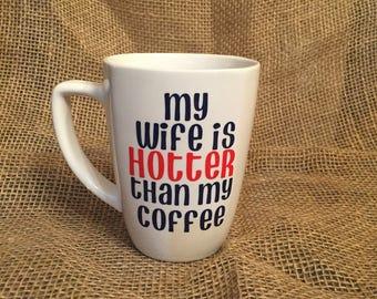 My wife is hotter than my coffee mug