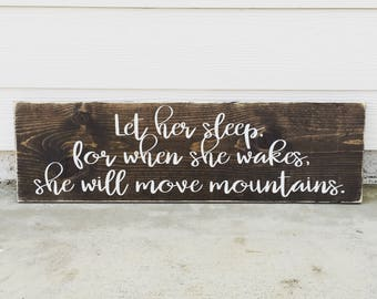 Let her sleep for when she wakes she will move mountains - rustic farmhouse handmade sign