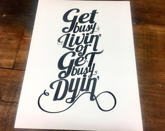 """Screen Print Poster, 18x24. Black print on thick, white french paper. Quote, """"Get Busy Living or Get Busy Dying."""""""