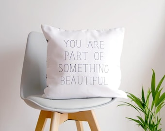 "Cushion Case "" You are part of something beautiful """