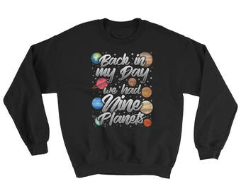 Funny Space Shirt Back In My Day We Had Nine Planets Solar System Pluto Galaxy Science STEM Mom Dad Women Men Sweatshirt