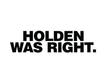 Holden Was Right Vinyl Decal Sticker Catcher in the Rye J.D. Salinger